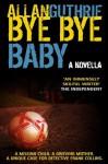 Bye Bye Baby by Allan Guthrie